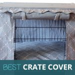 Best Dog Crate Covers: Reviews and Top Choices